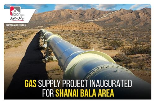 Gas Supply Project inaugurated for ShanaiBala area