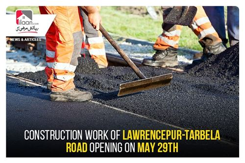 Construction work of Lawrencepur-Tarbela road opening on May 29th