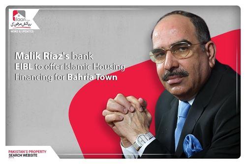 Malik Riaz's bank EIBL to offer Islamic Housing Financing for Bahria Town