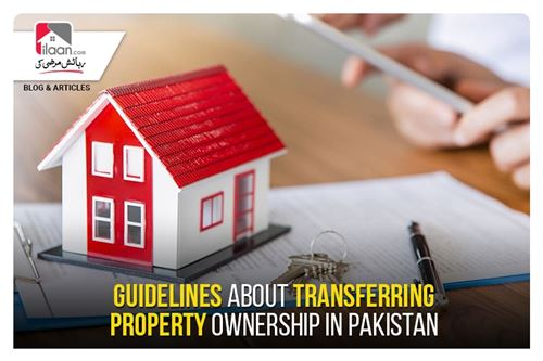 GUIDELINES ABOUT TRANSFERRING PROPERTY OWNERSHIP IN PAKISTAN