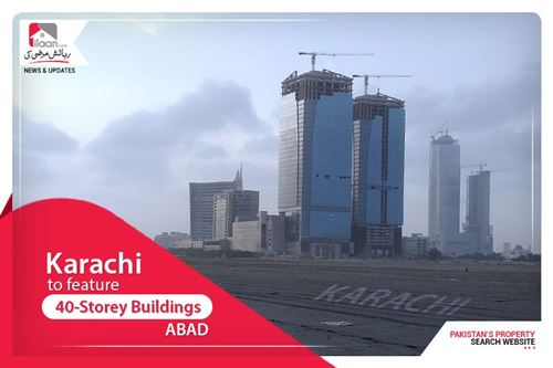 Karachi to feature 40-storey buildings: ABAD