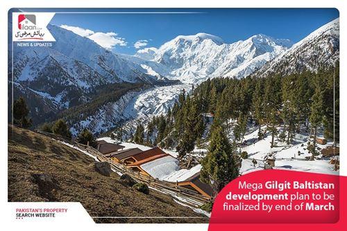 Mega Gilgit Baltistan development plan to be finalized by end of March