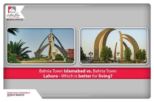 Bahria Town Islamabad vs. Bahria Town Lahore - Which is better for living?