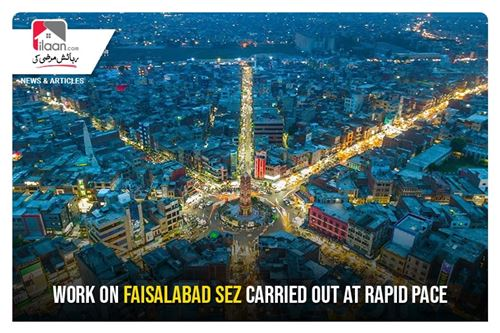 Work on Faisalabad SEZ carried out at rapid pace