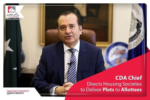 CDA chief directs housing societies to deliver plots to Allottee's