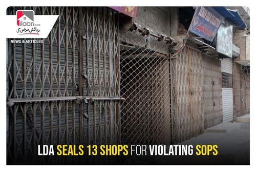 LDA seals 13 shops for violating SOPs